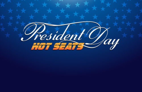 PRESIDENT DAY HOT SEATS